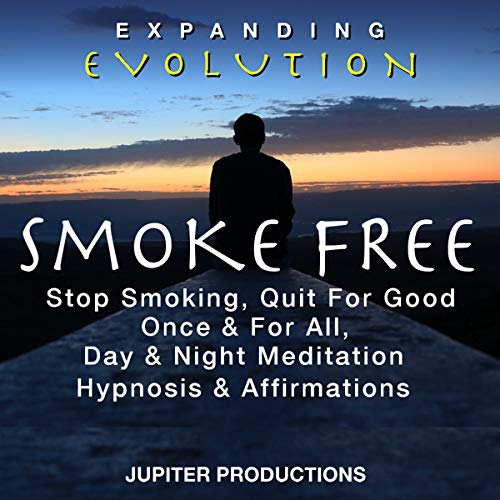 Smoke Free, Stop Smoking, Quit for Good Once & for All, Day & Night Meditation, Hypnosis & Affirmations - Expanding Evolution cover art