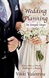 Wedding Planning in Simple Steps: How to Have a Dream Wedding on a Budget (Happy Marriage Series Book 1)