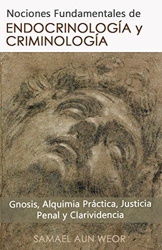 ENDOCRINOLOGÍA Y CRIMINOLOGÍA: Gnosis, Alquimia Práctica, Justicia Penal y Clarividencia (Spanish Edition)
