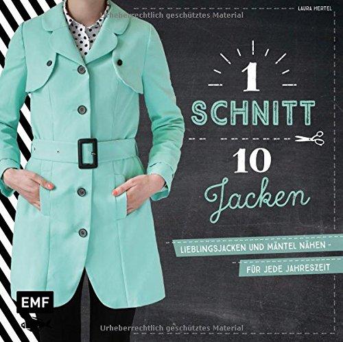Ein Schnitt, zehn Jacken: Lieblingsjacken und Mäntel nähen – Für jede Jahreszeit