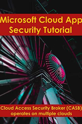 Microsoft Cloud App Security tutorial: Cloud Access Security Broker (CASB) operates on multiple clouds (English Edition)