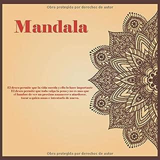 Mandala - El deseo permite que la vida suceda y ello lo hace importante. El deseo permite que todo valga la pena y no es mas que el hambre de ver un ... amas e intentarlo de nuevo. (Spanish Edition)