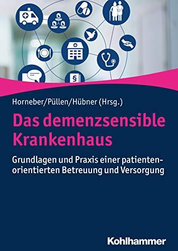 Das demenzsensible Krankenhaus: Grundlagen und Praxis einer patientenorientierten Betreuung und Versorgung