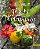 Frische Gartenküche. Rezepte für jede Jahreszeit