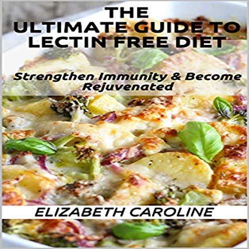 The Ultimate Guide to Lectin Free Diet: Strengthen Immunity & Become Rejuvenated audiobook cover art