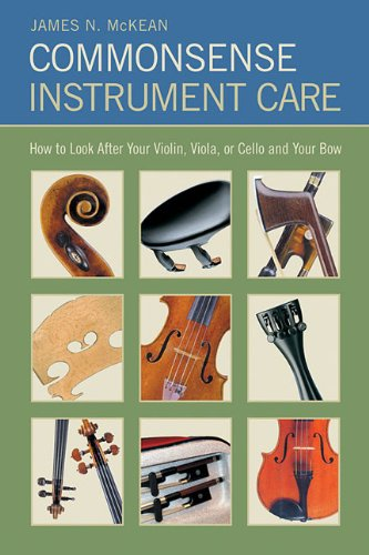 Commonsense Instrument Care: How to Look After Your Violin, Viola or Cello, and Bow (Strings Guide)