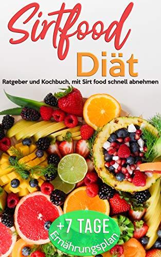 Sirtfood Diät: Ratgeber und Kochbuch, mit sirt food schnell abnehmen  + 7 Tage Ernährungsplan