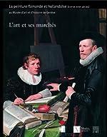 L'art et ses marchés - La peinture flamande et hollandaise (XVIIe et XVIIIe siècles) au Musée d'art et d'histoire de Genève de Frédéric Elsig