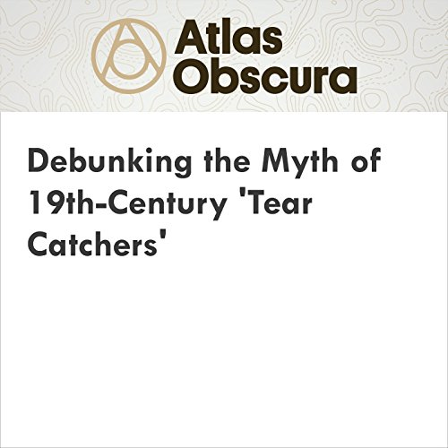 Debunking the Myth of 19th-Century 'Tear Catchers' cover art