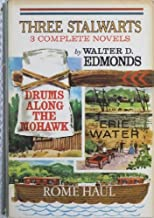 Three Stalwarts: Three Complete Novels-Drums Along the Mohawk, Erie Water, Rome Haul