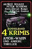 Sammelband 4 Krimis: Amok-Wahn und andere Thriller