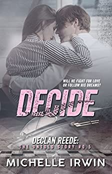 Decide: Declan Reede: The Untold Story #0.5 by [Michelle Irwin]