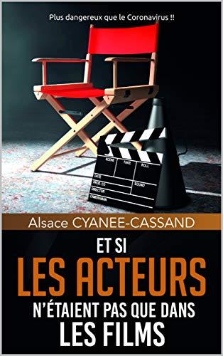 ET SI LES ACTEURS N'ETAIENT PAS QUE DANS LES FILMS ?: Plus dangereux que le CORONAVIRUS! (French Edition)