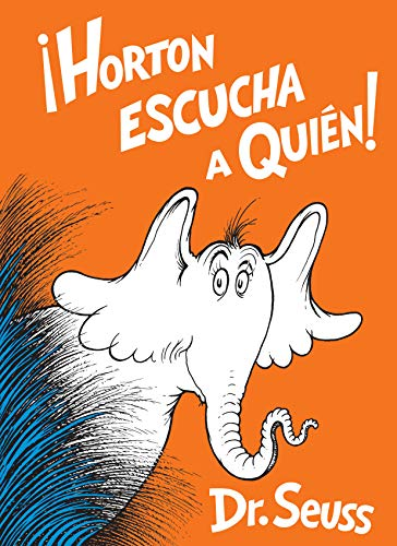 Horton Escucha a Quién! (Horton Hears a Who! Spanish Edition) (Classic Seuss)