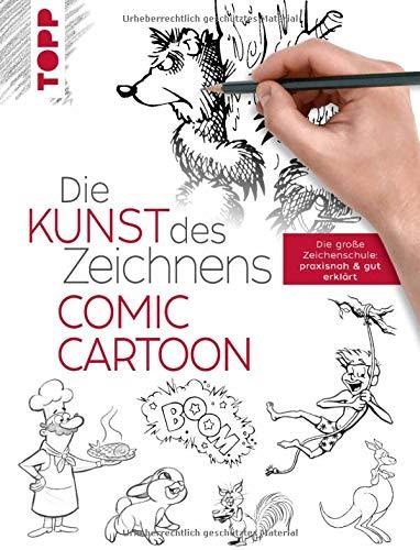 Die Kunst des Zeichnens Comic Cartoon: Die große Zeichenschule: praxisnah & gut erklärt