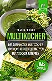 Multikocher: Das Prep & Cook Multikocher Kochbuch mit den ultimativen Multikocher Rezepten