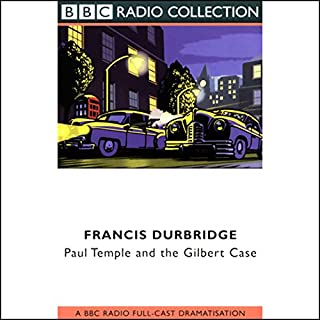 Paul Temple and the Gilbert Case (Dramatised)                   By:                                                                                                                                 Francis Durbridge                               Narrated by:                                                                                                                                 Peter Coke,                                                                                        Marjorie Westbury,                                                                                        Full Cast                      Length: 3 hrs and 31 mins     79 ratings     Overall 4.5