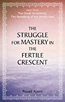 The Struggle for Mastery in the Fertile Crescent (The Great Unraveling: The Remaking of th) by Fouad Ajami(2014-07-01)