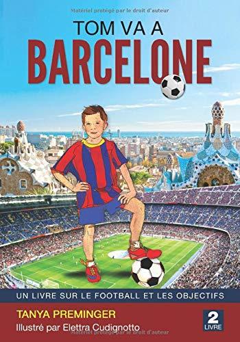 Tom va à Barcelone: UN LIVRE SUR LE FOOTBALL ET LES OBJECTIFS