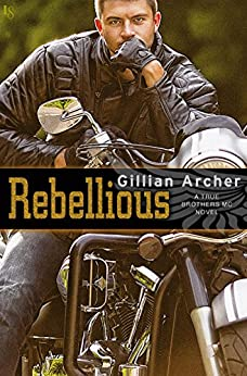 Rebellious: A True Brothers MC Novel by [Gillian Archer]