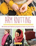 Arm Knitting: 30 Home and Fashion Projects to Knit on Your Arms - Amanda Bassetti