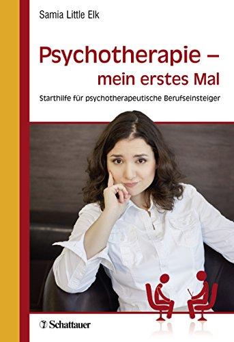 Psychotherapie - mein erstes Mal: Starthilfe für psychotherapeutische Berufseinsteiger