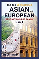 The Top 20 Illustrated Asian and European Destinations for Family: 2 Books in 1