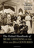 The Oxford Handbook of Music Listening in the 19th and 20th Centuries (Oxford Handbooks)