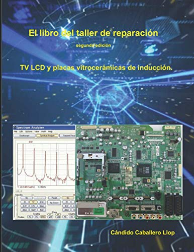 El libro del taller de reparación de TV LCD y placas vitrocerámicas de inducción: Temas de consulta y ayuda para el técnico electrónico