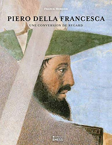 Piero della Francesca : Une conversion du regard