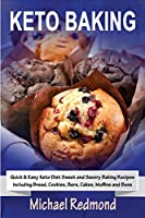 Keto Baking: Quick & Easy Keto Diet Sweet and Savory Baking Recipes including Bread, Cookies, Bars, Cakes, Muffins and Buns
