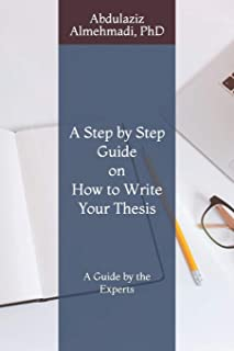 A Step by Step Guide on How to Write Your Thesis: A Guide by the Experts