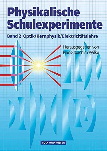 Physikalische Schulexperimente - Band 2: Optik, Elektrizitätslehre, Kernphysik - Buch