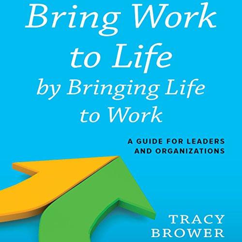 Bring Work to Life by Bringing Life to Work audiobook cover art