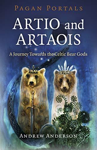 Pagan Portals - Artio and Artaois: A Journey Towards the Celtic Bear Gods