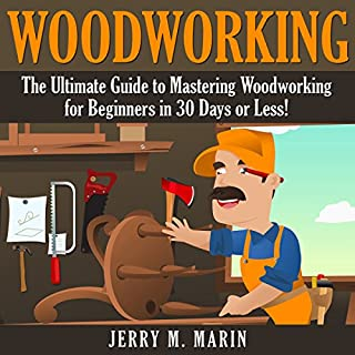 Woodworking: The Ultimate Guide to Mastering Woodworking for Beginners in 30 Days or Less!                   By:                                                                                                                                 Jerry Marin                               Narrated by:                                                                                                                                 David Cordeiro                      Length: 41 mins     5 ratings     Overall 1.2