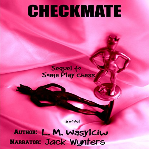 Checkmate                   Written by:                                                                                                                                 L. M. Wasylciw                               Narrated by:                                                                                                                                 Jack Wynters                      Length: 8 hrs     Not rated yet     Overall 0.0