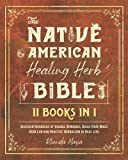 THE NATIVE AMERICAN HEALING HERB BIBLE [11 BOOKS IN 1]: Discover...
