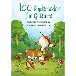 100 Kinderlieder für Gitarre – beliebte Melodien & Hits aus Film und TV: Songbook für Gitarre & Gesang