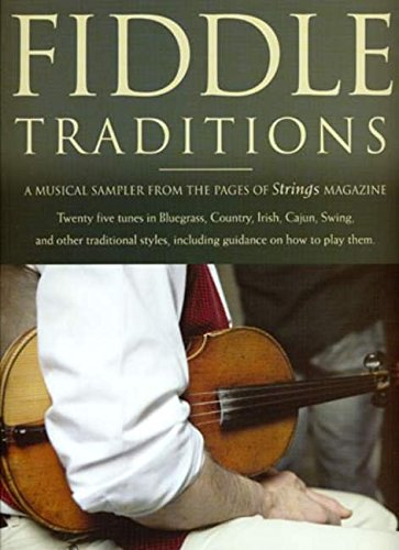 Fiddle Traditions: A Musical Sampler from the Pages of Strings Magazine : Twenty Five Tunes in Bluegrass, Country, Irish, Cajun, Swing, and Other ... Guidance on How to Play Them (Songbook)