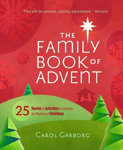 Family Book of Advent, The: 25 Stories and Activities to Celebrate the Real Meaning of Christmas