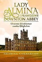 Lady Almina i prawdziwe Downton Abbey. Utracone dziedzictwo zamku Highclere. - Fiona Carnarvon [KSIÄĹťKA]