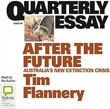 Quarterly Essay 48: After the Future: Australia's New Extinction Crisis