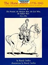 Horse Soldier, 1776-1943, Us Cavalryman His Uniforms, Arms, Accoutrements, and Equipments. Vol 2: The Frontiers, the Mexican War, the Civil War, the (United States Cavalryman Series, His) First edition by Steffen, Randy published by Univ of Oklahoma Pr Hardcover