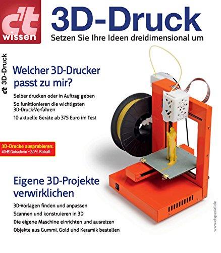c\'t wissen 3D-Druck: Setzen Sie Ihre Ideen dreidimensional um