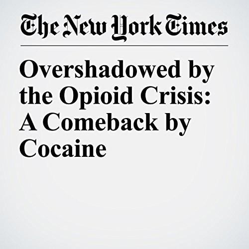 Overshadowed by the Opioid Crisis: A Comeback by Cocaine copertina