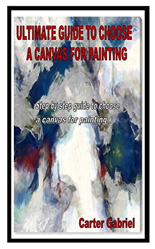 ULTIMATE GUIDE TO CHOOSE A CANVAS FOR PAINTING: Step by step guide to choose a canvas for painting