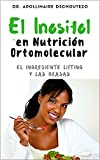 EL INOSITOL EN NUTRICIÓN ORTOMOLECULAR: El ingrediente lifting y las grasas (Spanish Edition)