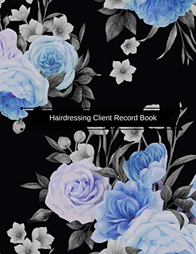 Hairdressing Client Record Book: Hair Stylist Client Organizer & Client Management System. Including Address Details And Appointment. Information Keeper & Record Log Paperback - October 10, 2018