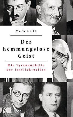 Der hemmungslose Geist: Die Tyrannophilie der Intellektuellen (German Edition)